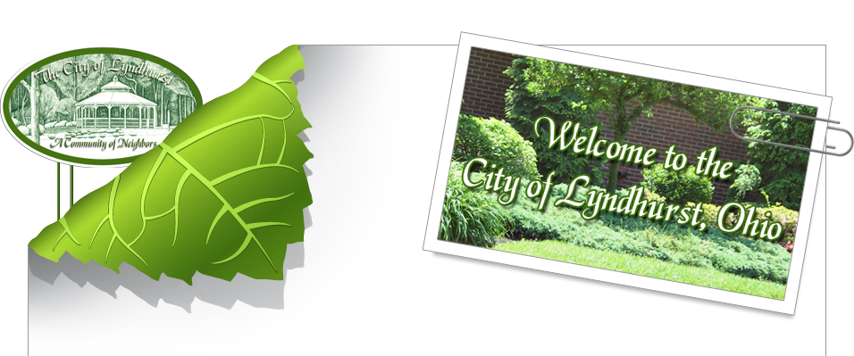 Welcome to the City of Lyndhurst, Ohio. Menu: Home - Visit the City of Lyndhurst, Ohio Home Page.